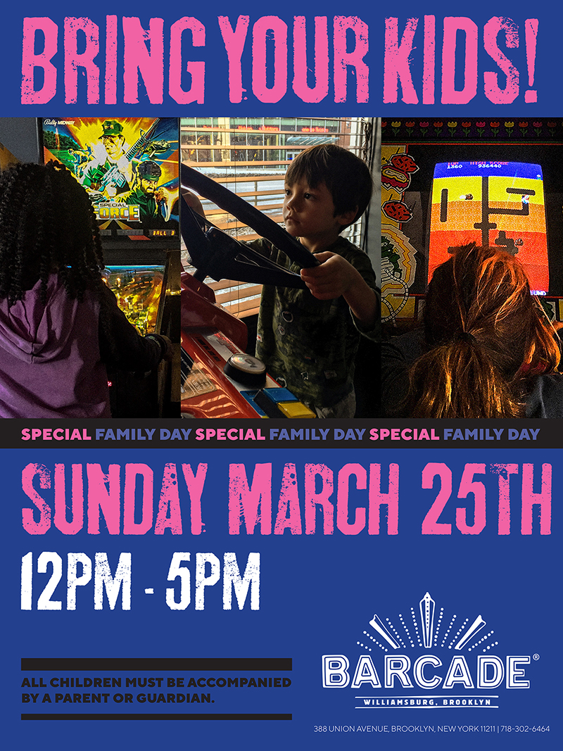 Bring Your Kids Day — March 25, 2018 at Barcade® in Williamsburg, NY (12pm to 5pm)