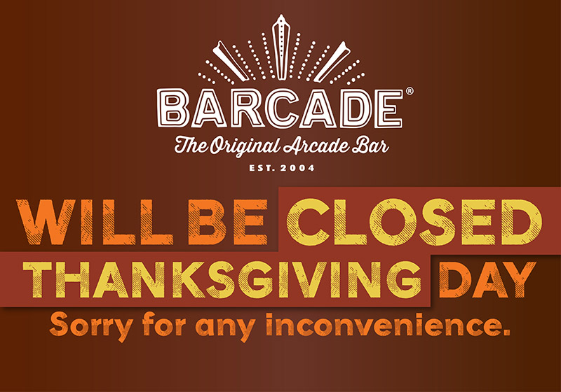 Barcade® in Williamsburg, Brooklyn, New York. will be closed on Thanksgiving Day — Sorry for any inconvenience.