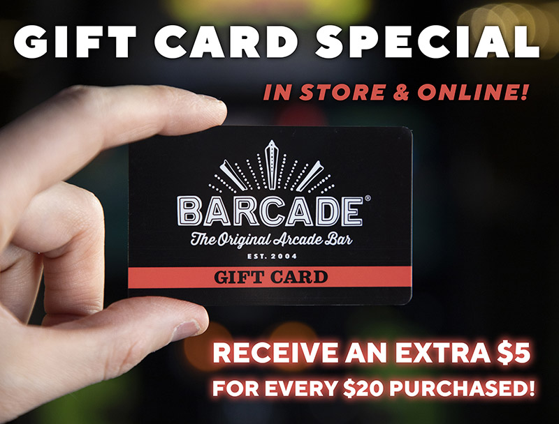 Barcade®Gift Card Deal: Online and In-store - Receive and extra $5 for every $20 Purchased